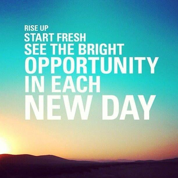 Rise up. Start fresh. See the bright opportunity in each new day Picture Quote #1