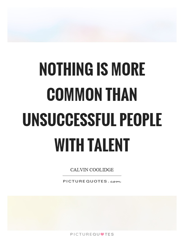 Nothing is more common than unsuccessful people with talent Picture Quote #1