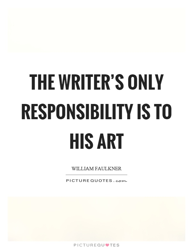 The writer's only responsibility is to his art Picture Quote #1
