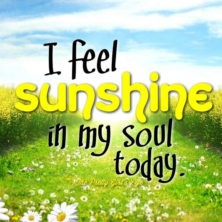I feel sunshine in my soul today Picture Quote #1
