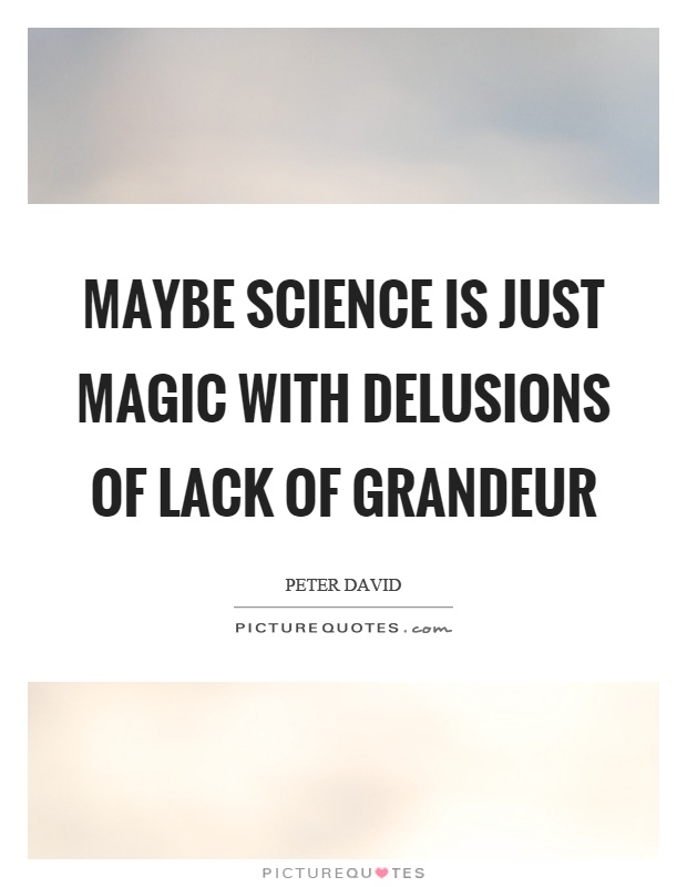 Maybe science is just magic with delusions of lack of grandeur Picture Quote #1