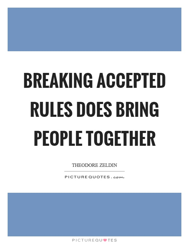Breaking accepted rules does bring people together Picture Quote #1