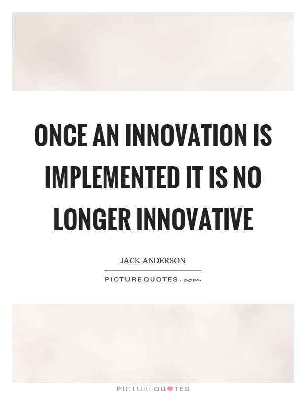 Once an innovation is implemented it is no longer innovative Picture Quote #1