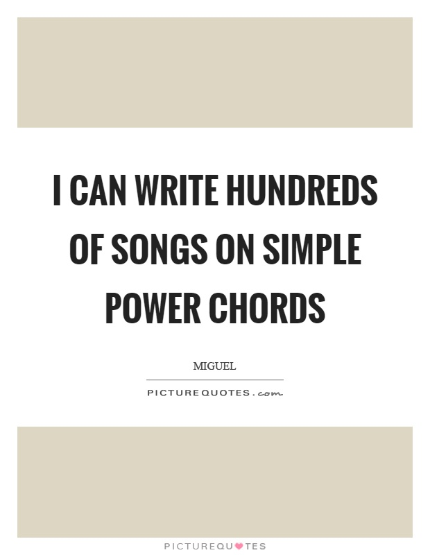 I can write hundreds of songs on simple power chords Picture Quote #1