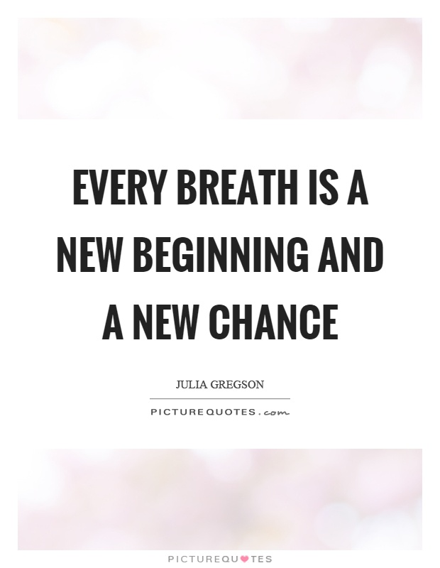 Every breath is a new beginning and a new chance Picture Quote #1