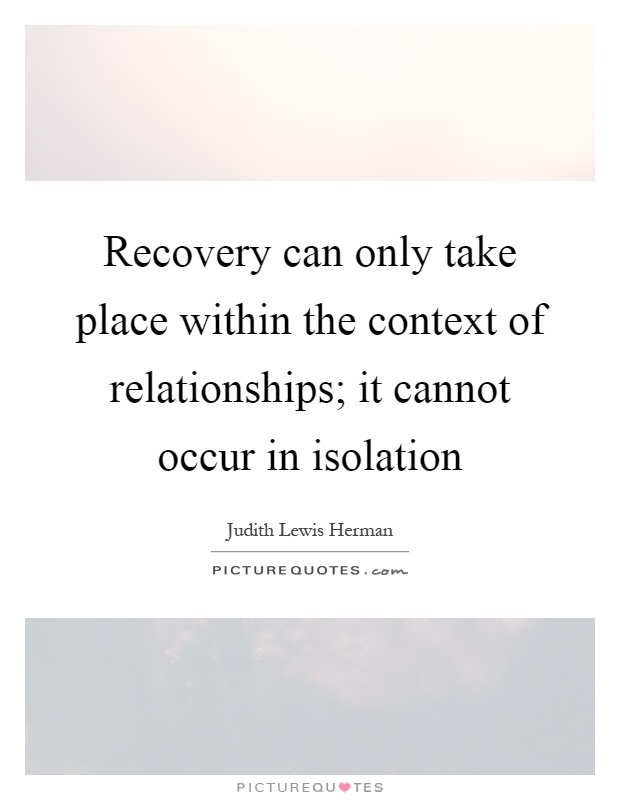 Recovery can only take place within the context of relationships; it cannot occur in isolation Picture Quote #1