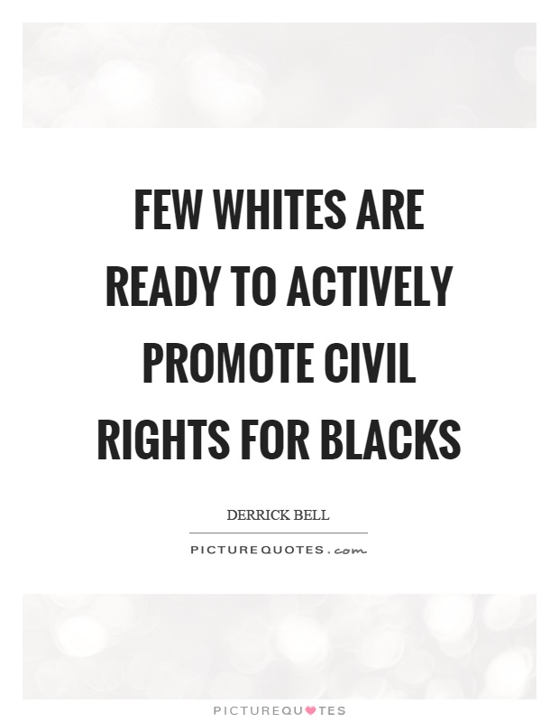 Few whites are ready to actively promote civil rights for blacks Picture Quote #1