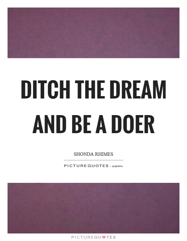 Ditch the dream and be a doer Picture Quote #1