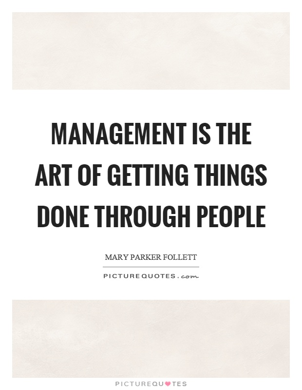 Management is the art of getting things done through people Picture Quote #1
