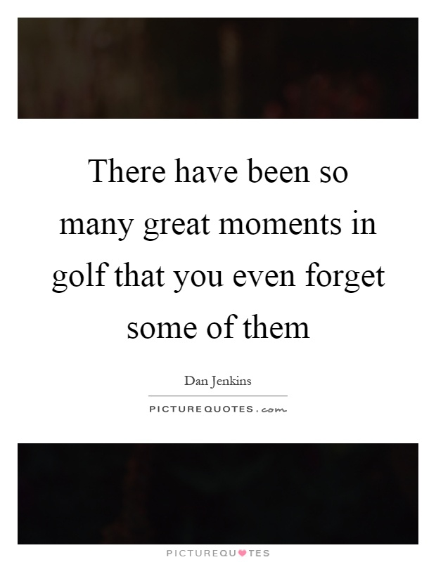 There Have Been So Many Great Moments In Golf That You Even Forget Some Of  Them