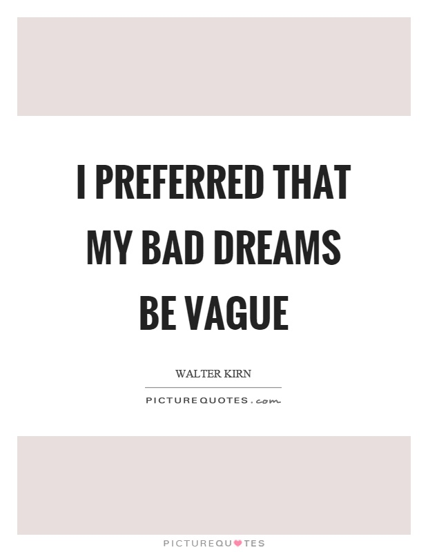 I preferred that my bad dreams be vague Picture Quote #1