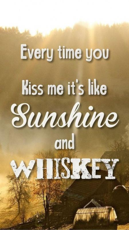 Every time you kiss me, it's like sunshine and whiskey Picture Quote #1