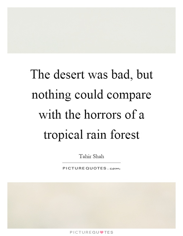 The desert was bad, but nothing could compare with the horrors of a tropical rain forest Picture Quote #1