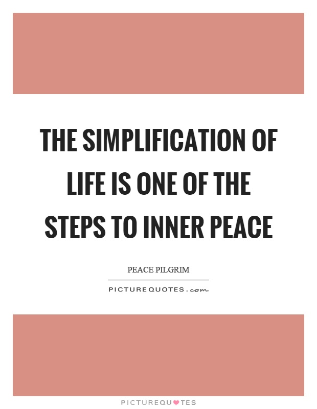 The simplification of life is one of the steps to inner peace Picture Quote #1