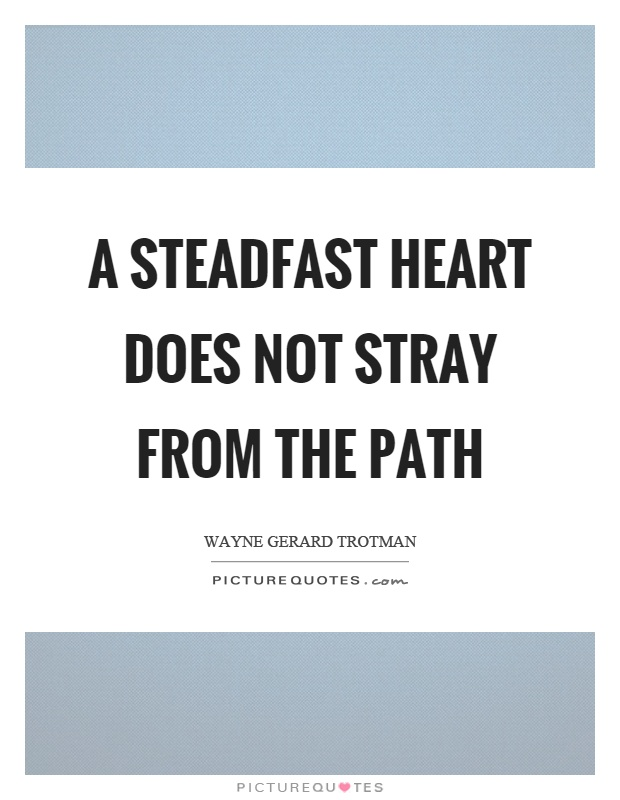 A steadfast heart does not stray from the path Picture Quote #1