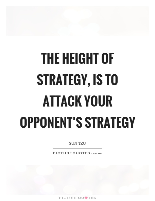 The height of strategy, is to attack your opponent's strategy Picture Quote #1