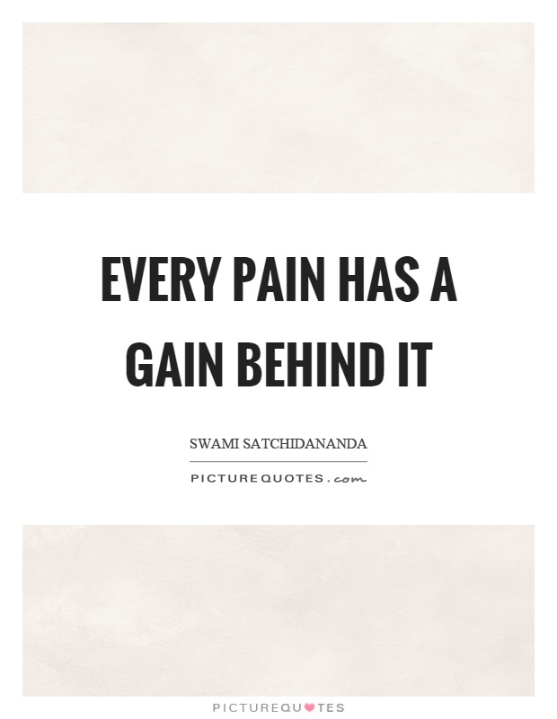 Every pain has a gain behind it Picture Quote #1