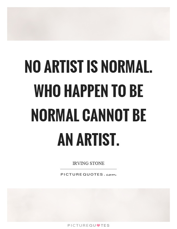 No artist is normal. Who happen to be normal cannot be an artist Picture Quote #1