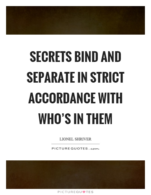 Secrets bind and separate in strict accordance with who's in them Picture Quote #1