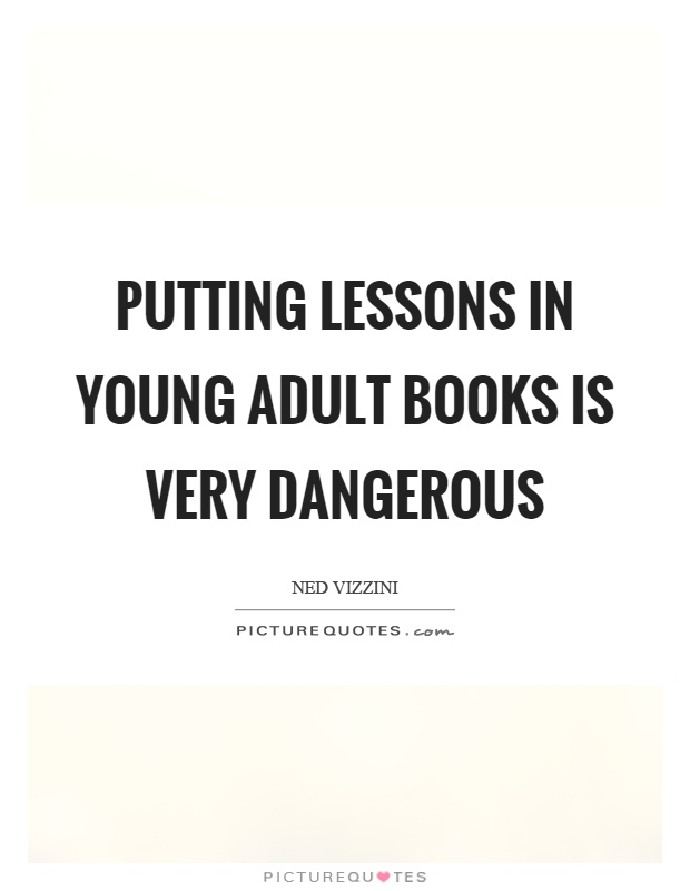 Putting lessons in young adult books is very dangerous Picture Quote #1