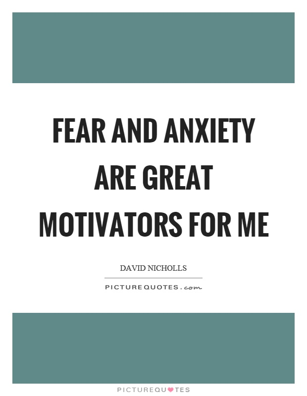 Fear and anxiety are great motivators for me Picture Quote #1