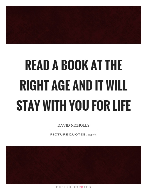 Read a book at the right age and it will stay with you for life Picture Quote #1