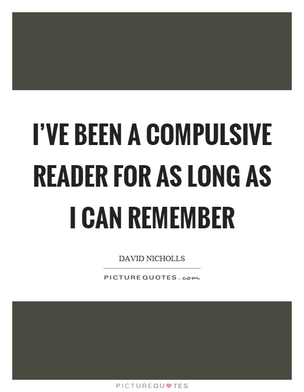 I've been a compulsive reader for as long as I can remember Picture Quote #1