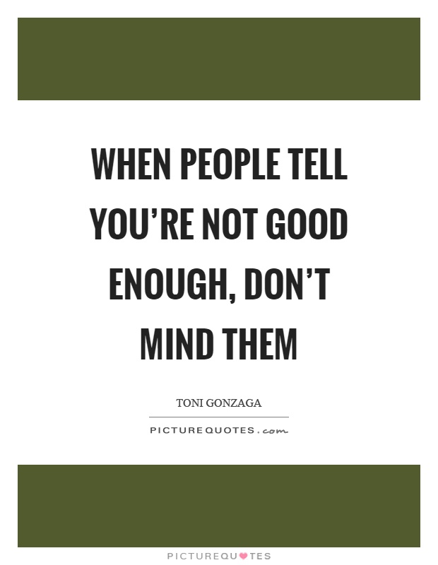 When people tell you're not good enough, don't mind them Picture Quote #1
