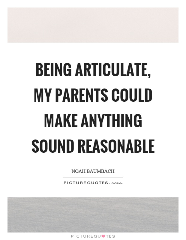 Being articulate, my parents could make anything sound reasonable Picture Quote #1