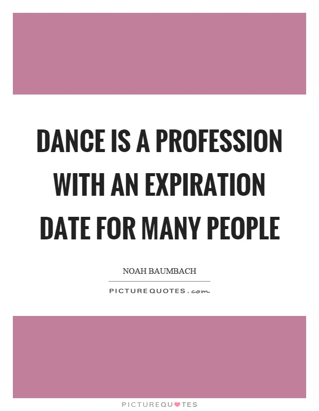 Dance is a profession with an expiration date for many people Picture Quote #1