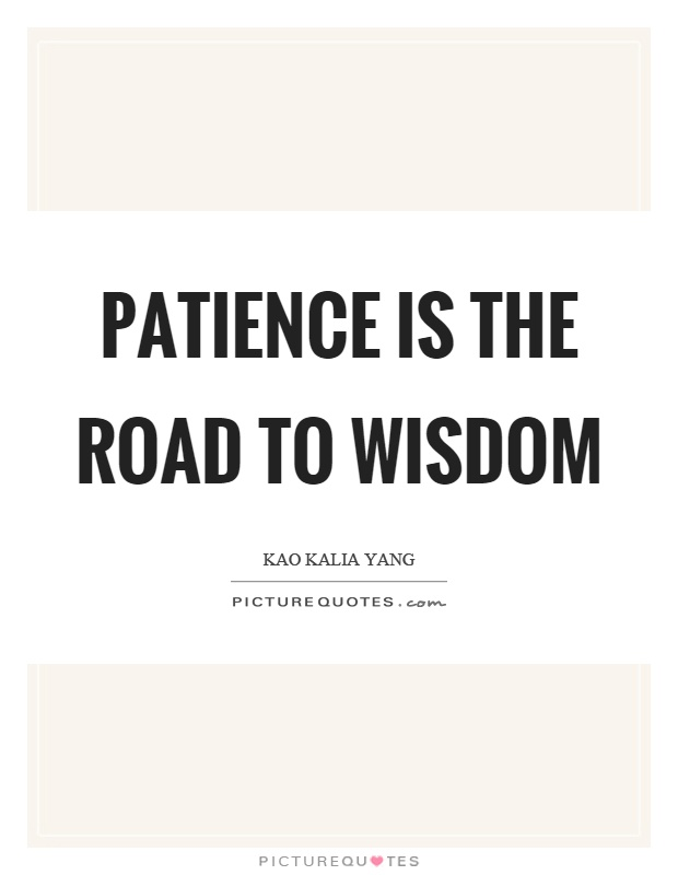 Patience is the road to wisdom Picture Quote #1