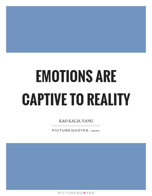 Emotions are captive to reality Picture Quote #1