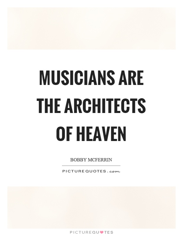 Musicians are the architects of heaven Picture Quote #1