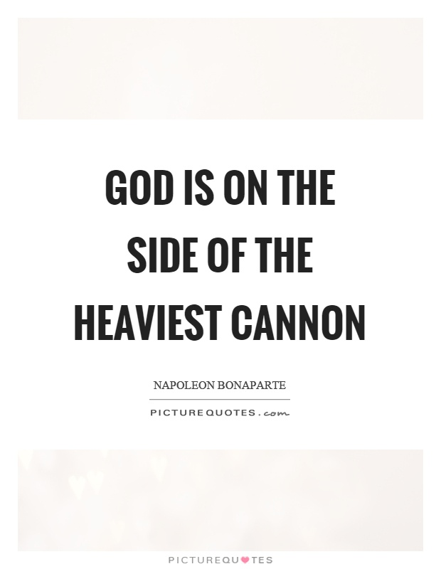 God is on the side of the heaviest cannon Picture Quote #1