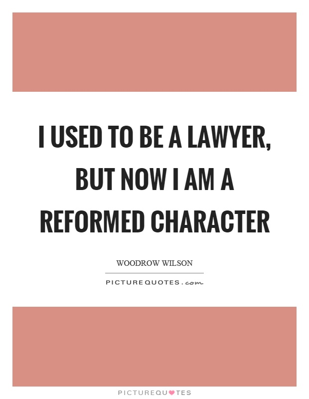 I used to be a lawyer, but now I am a reformed character Picture Quote #1