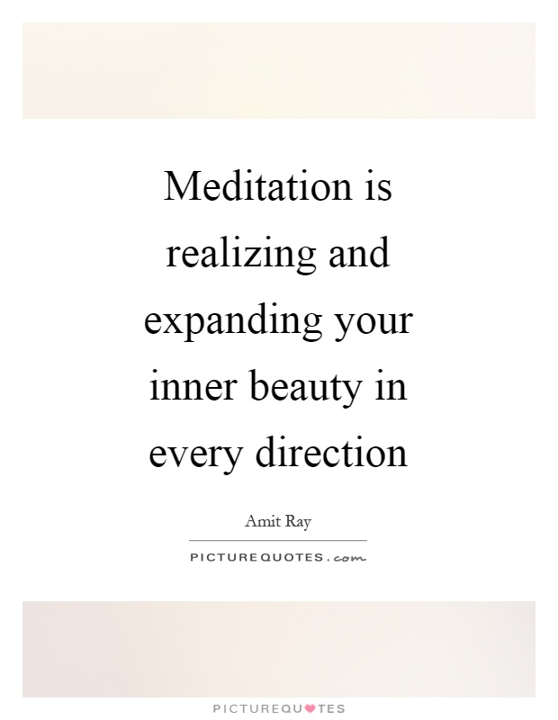 Meditation is realizing and expanding your inner beauty in every direction Picture Quote #1