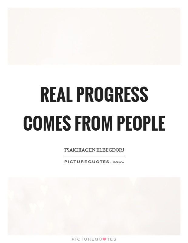 Real progress comes from people Picture Quote #1