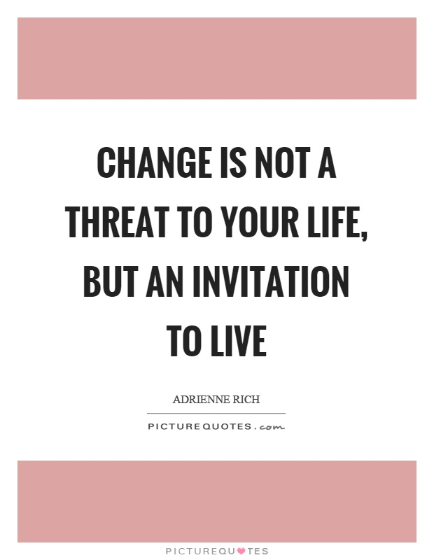 Change is not a threat to your life, but an invitation to live Picture Quote #1