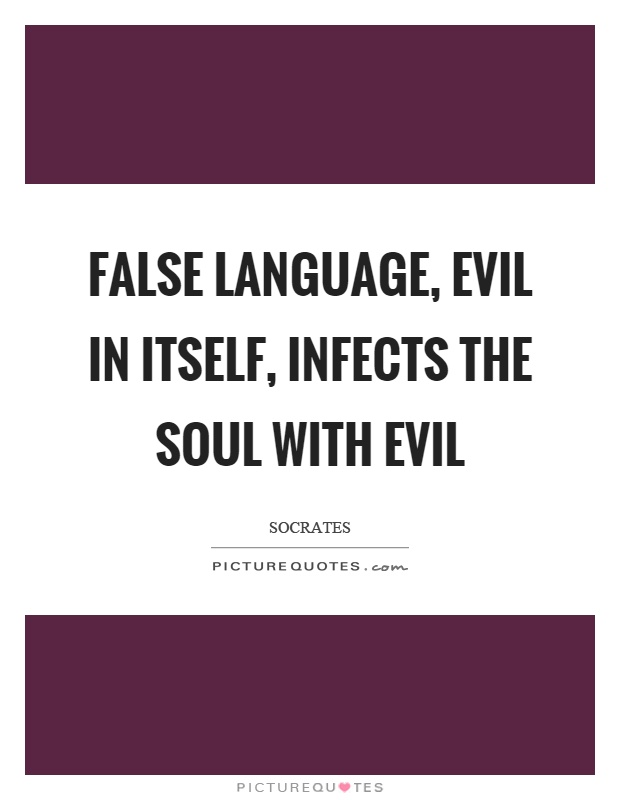 False language, evil in itself, infects the soul with evil Picture Quote #1
