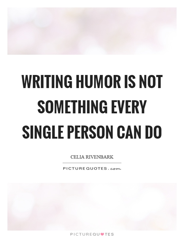 Writing humor is not something every single person can do