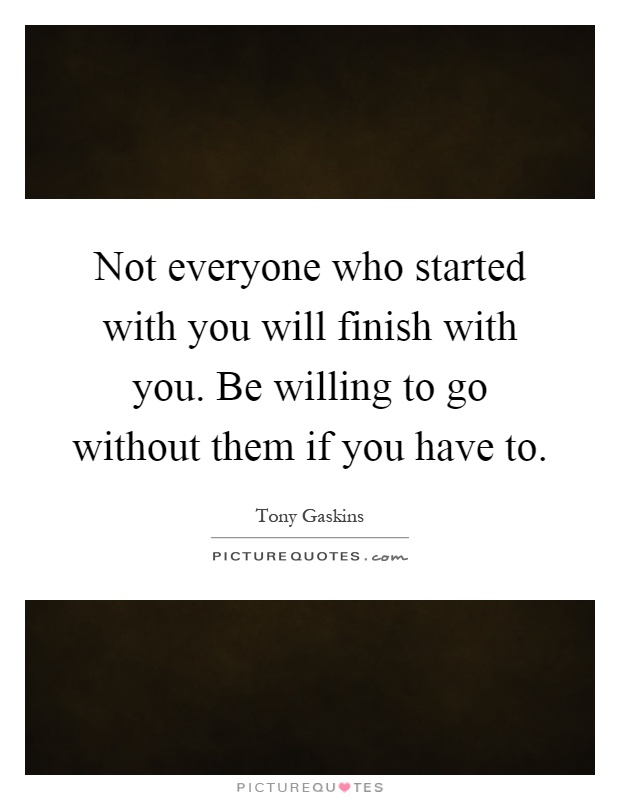 You will finish with you be willing to go without them if you have to