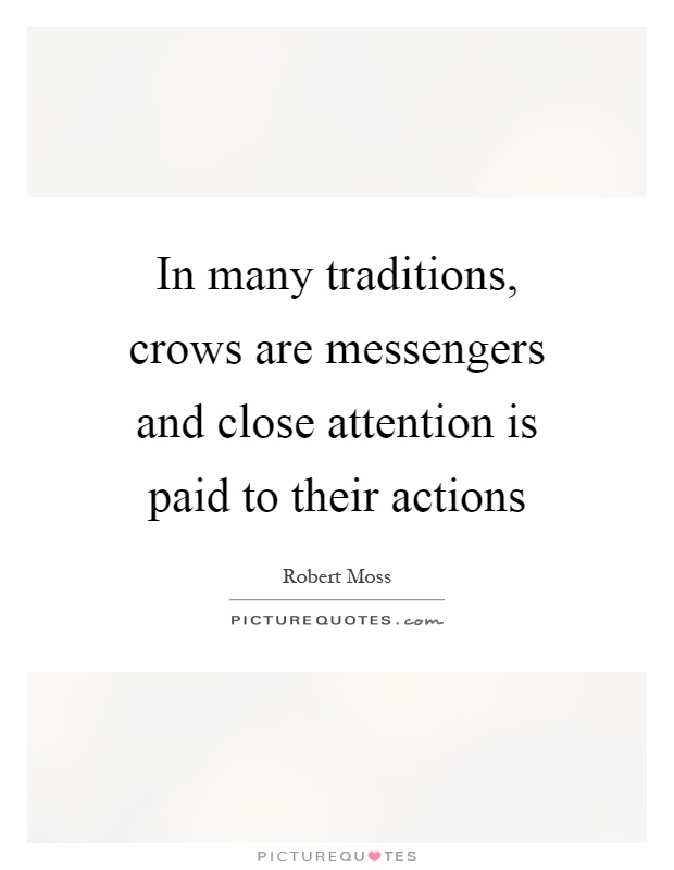 In many traditions, crows are messengers and close attention is paid to their actions Picture Quote #1