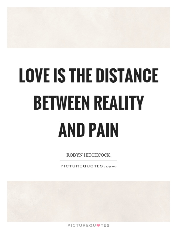 Love is the distance between reality and pain Picture Quote #1