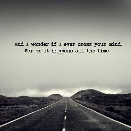 And I wonder if I cross your mind... for me it happens all the time Picture Quote #1