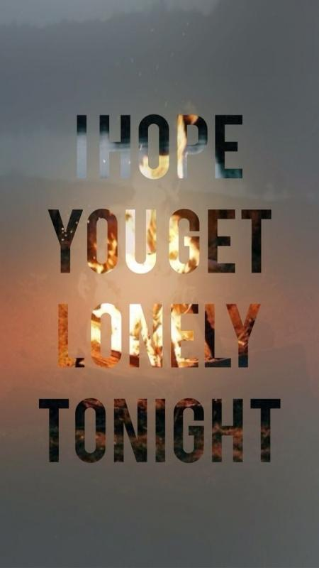 I hope you get lonely tonight Picture Quote #1
