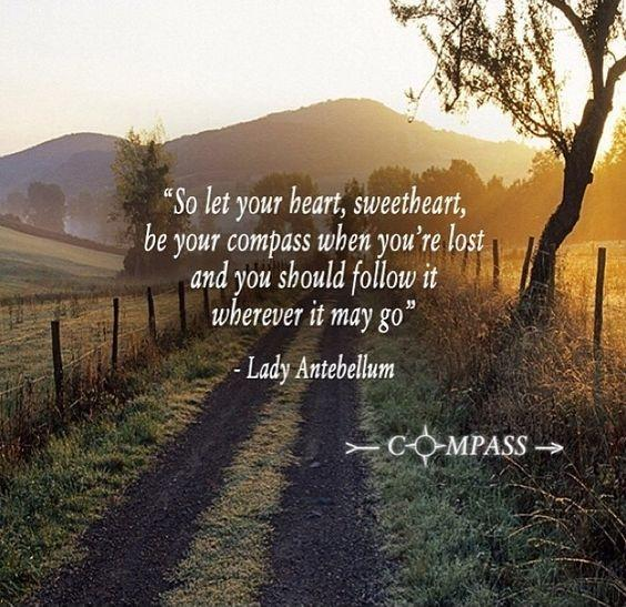 So let your heart, sweetheart, be your compass when you're lost, and you should follow it wherever it may go Picture Quote #1