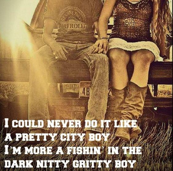 I could never do it like a pretty city boy. I'm more a fishin' in the dark nitty gritty boy Picture Quote #1