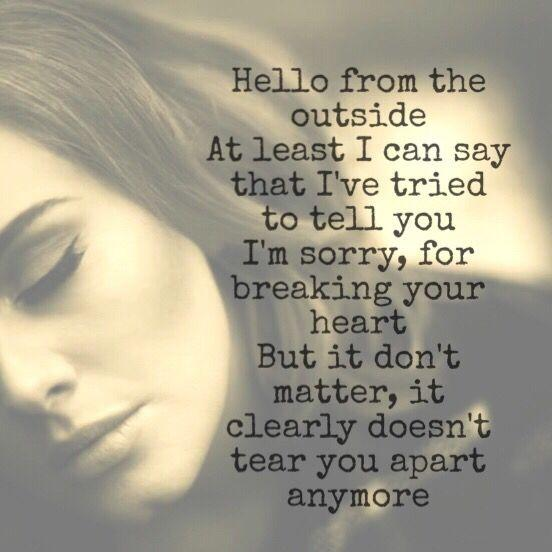 Hello, from the outside. At least I can say that I've tried to tell you I'm sorry, for breaking your heart. But it don't matter, it clearly doesn't tear you apart anymore Picture Quote #1