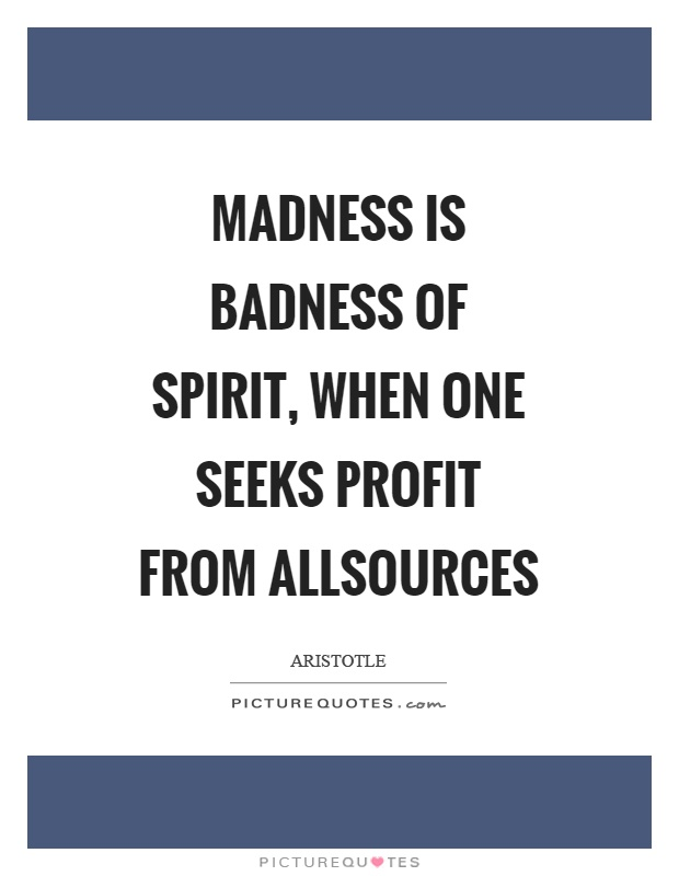 Madness is badness of spirit, when one seeks profit from allsources Picture Quote #1