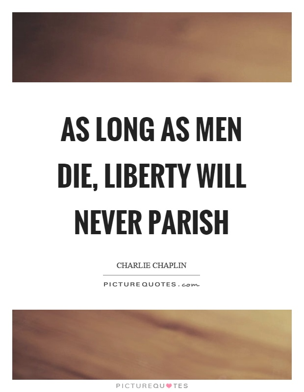 As long as men die, liberty will never parish Picture Quote #1
